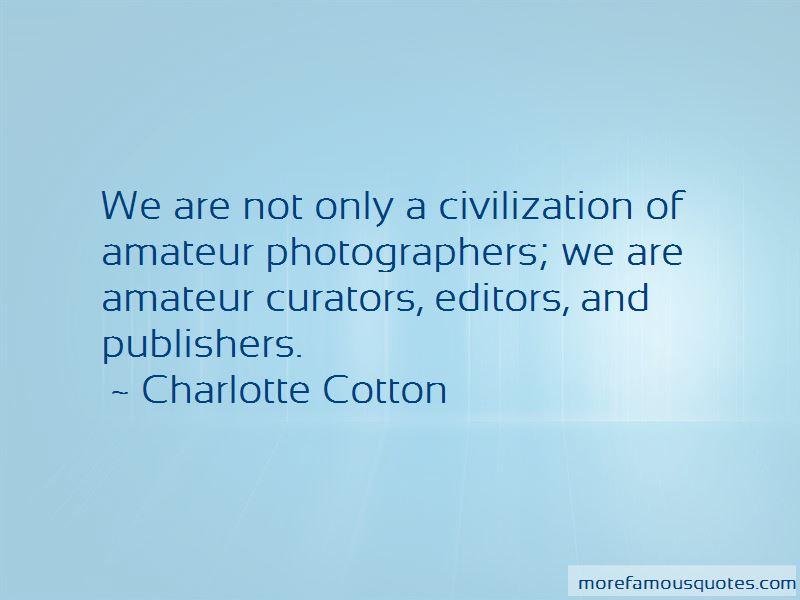 Charlotte Cotton Quotes