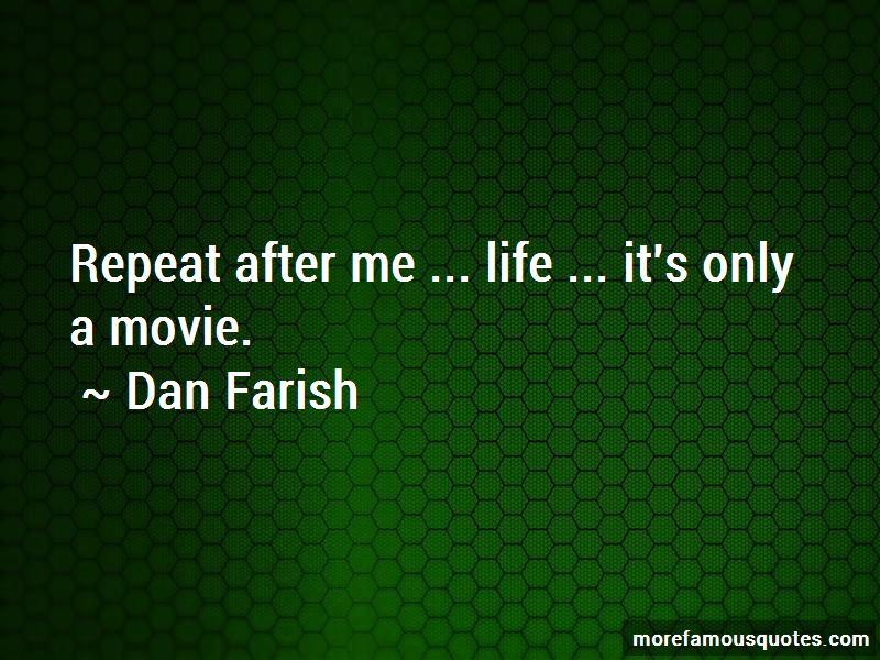 Dan Farish Quotes