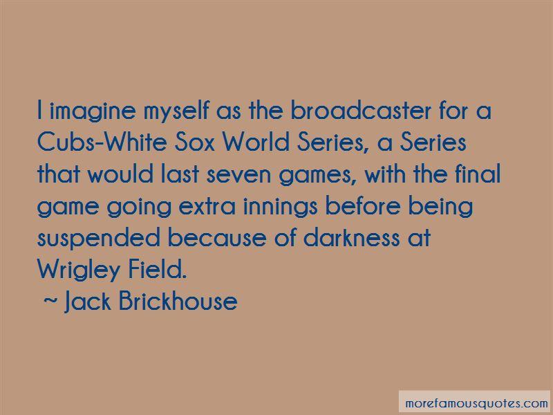 Jack Brickhouse Quotes Pictures 3