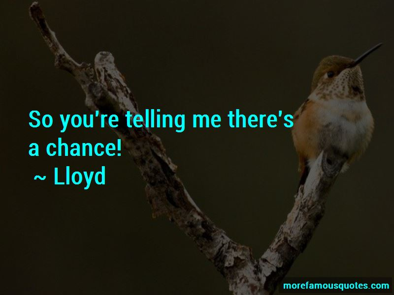 Lloyd Quotes Pictures 4