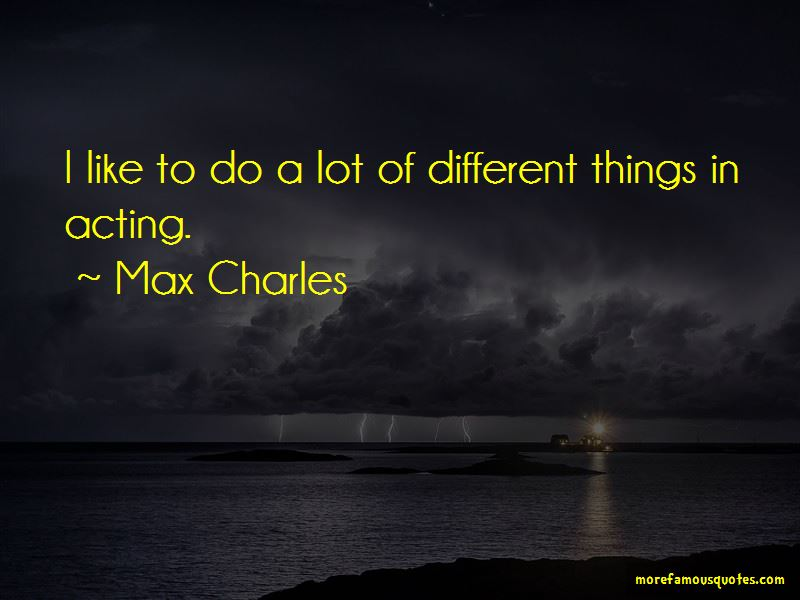 Max Charles Quotes Pictures 2