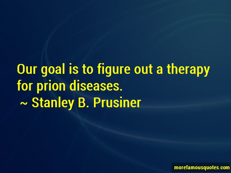 Stanley B. Prusiner Quotes Pictures 2