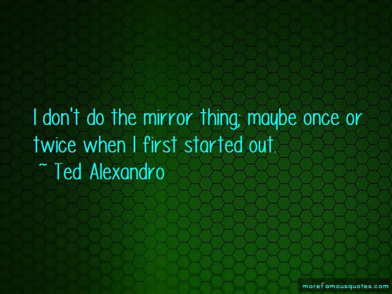 Ted Alexandro Quotes Pictures 2