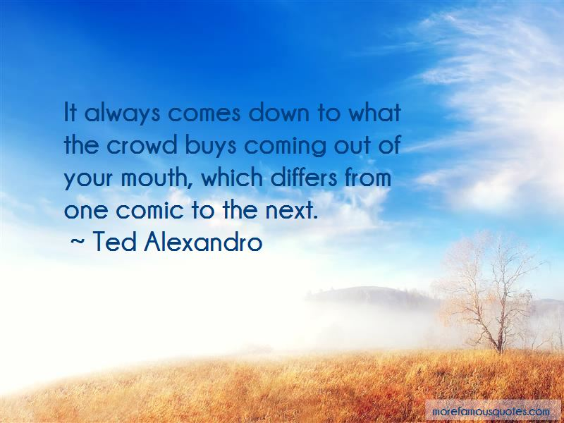 Ted Alexandro Quotes Pictures 4