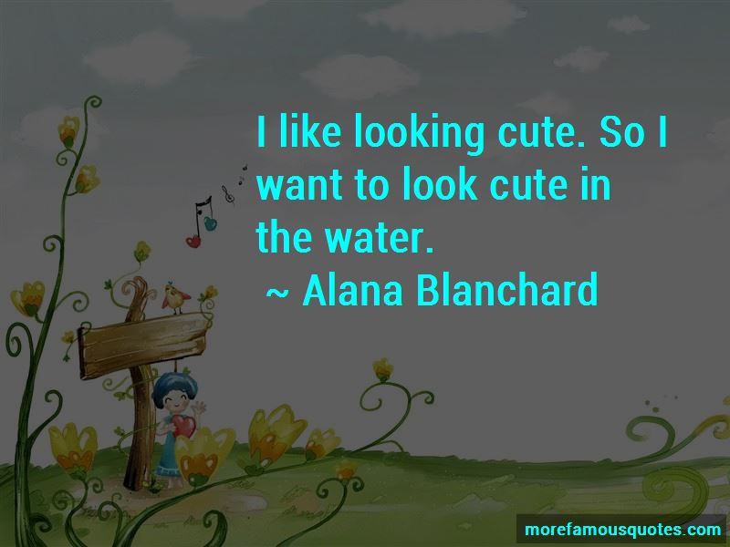 Alana Blanchard Quotes