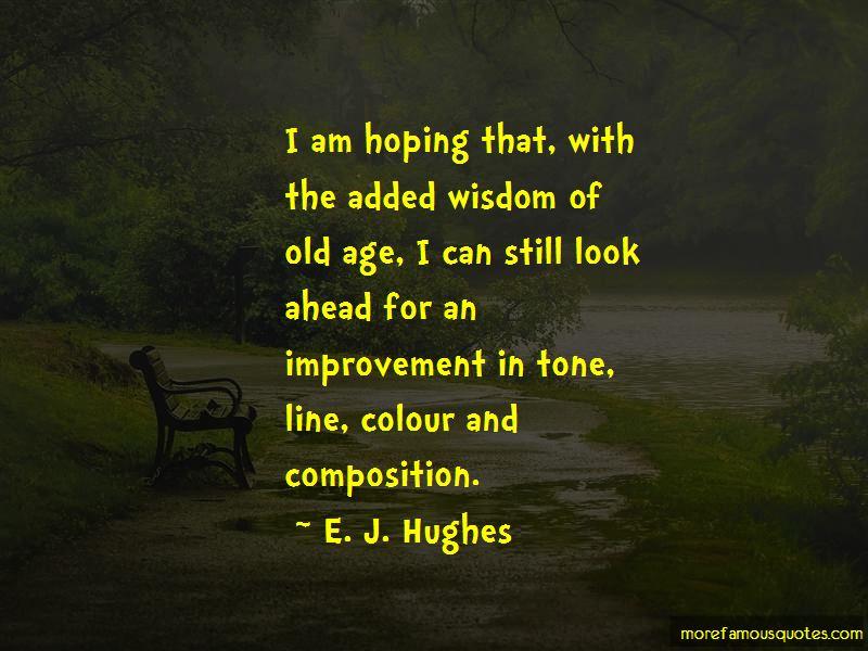 E. J. Hughes Quotes