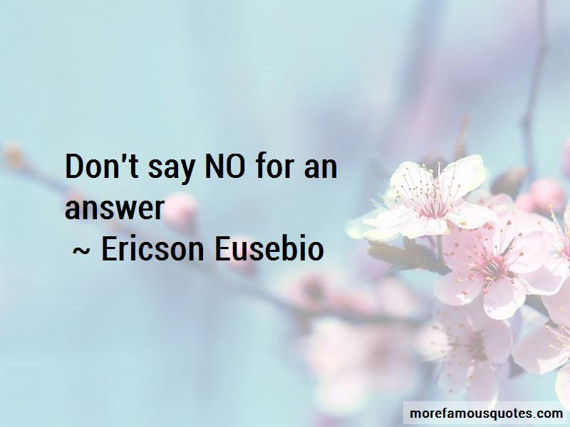 Ericson Eusebio Quotes