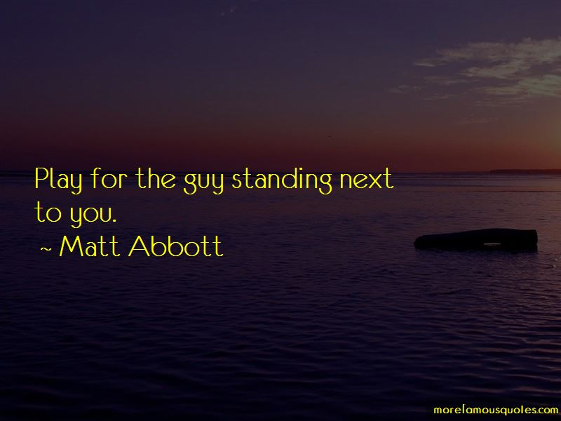 Matt Abbott Quotes