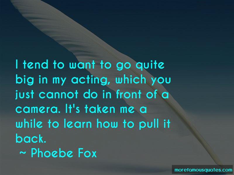 Phoebe Fox Quotes