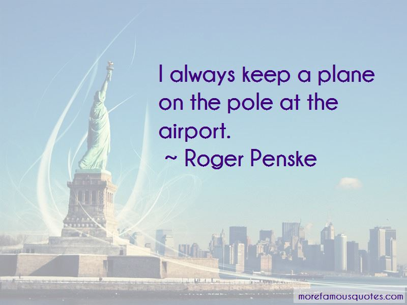 Roger Penske Quotes Pictures 3