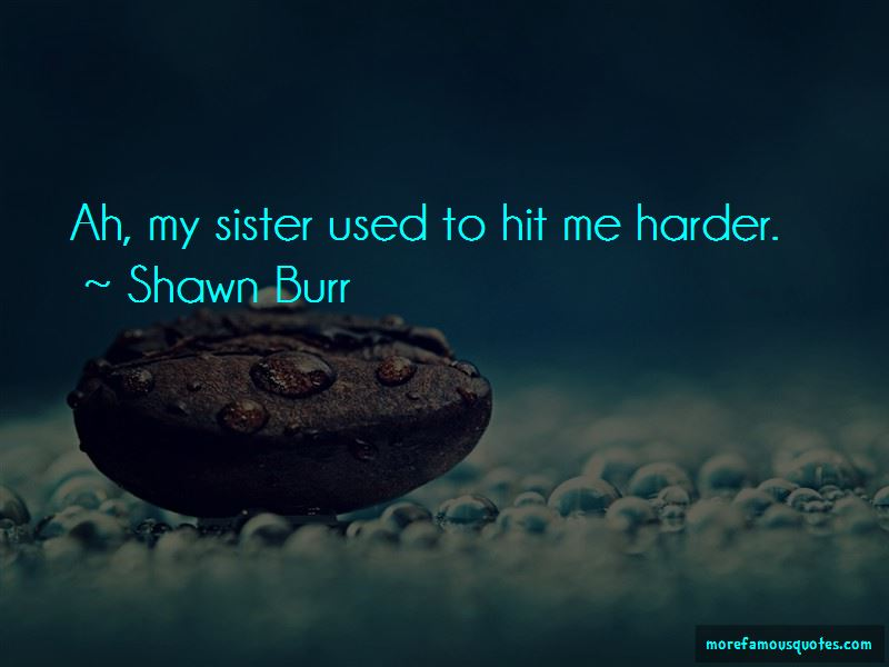 Shawn Burr Quotes Pictures 2