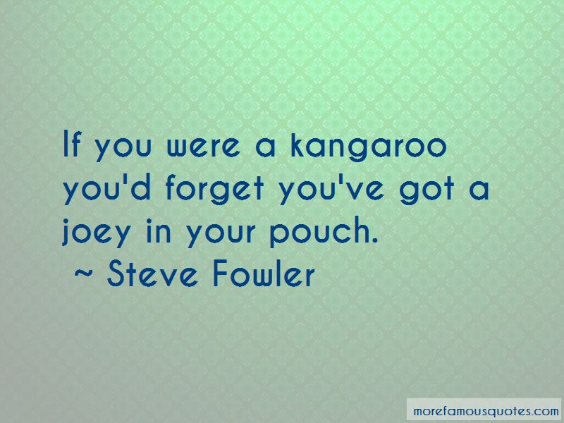 Steve Fowler Quotes Pictures 3