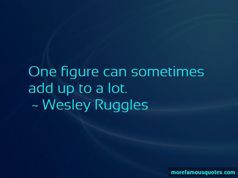 Wesley Ruggles Quotes Pictures 2