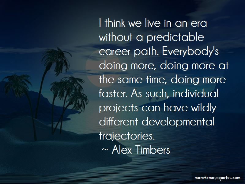 Alex Timbers Quotes