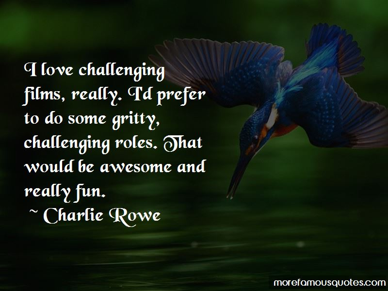 Charlie Rowe Quotes Pictures 3