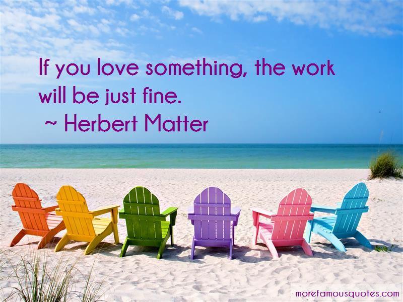 Herbert Matter Quotes