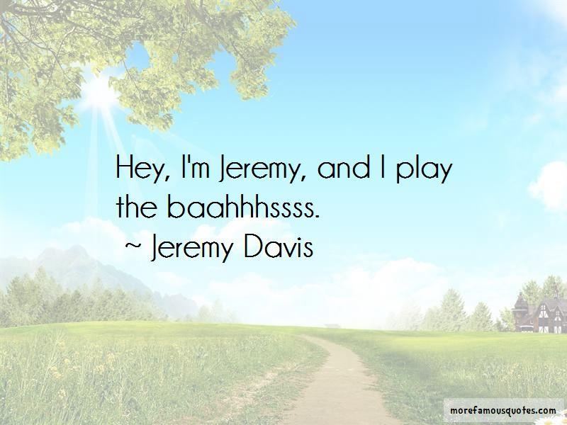 Jeremy Davis Quotes Pictures 2