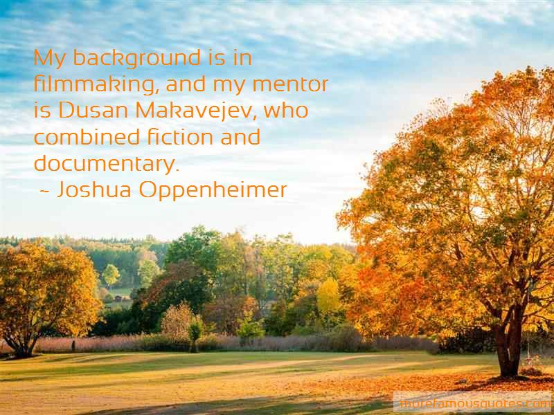Joshua Oppenheimer Quotes Pictures 4