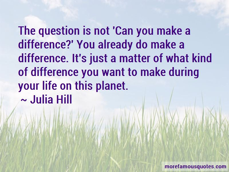 Julia Hill Quotes Pictures 3