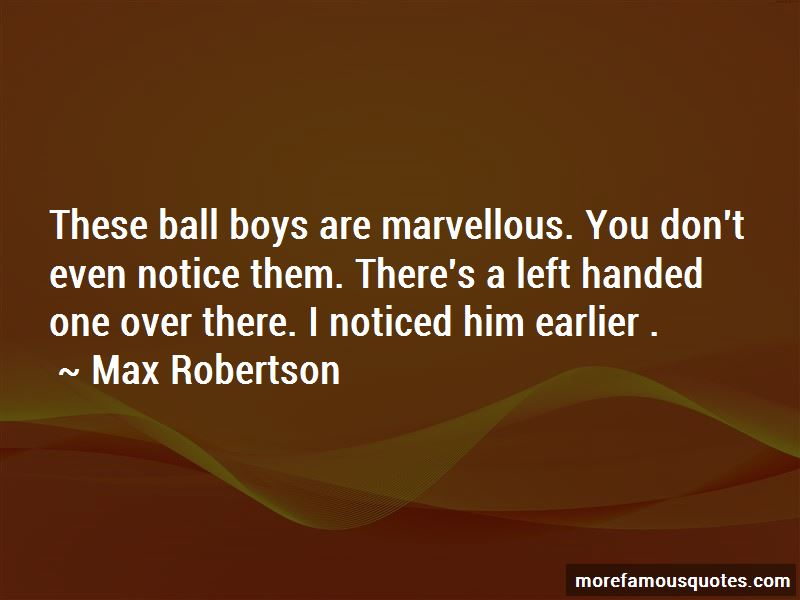 Max Robertson Quotes Pictures 2