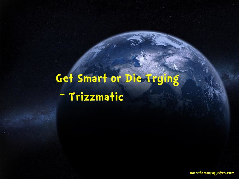 Trizzmatic Quotes