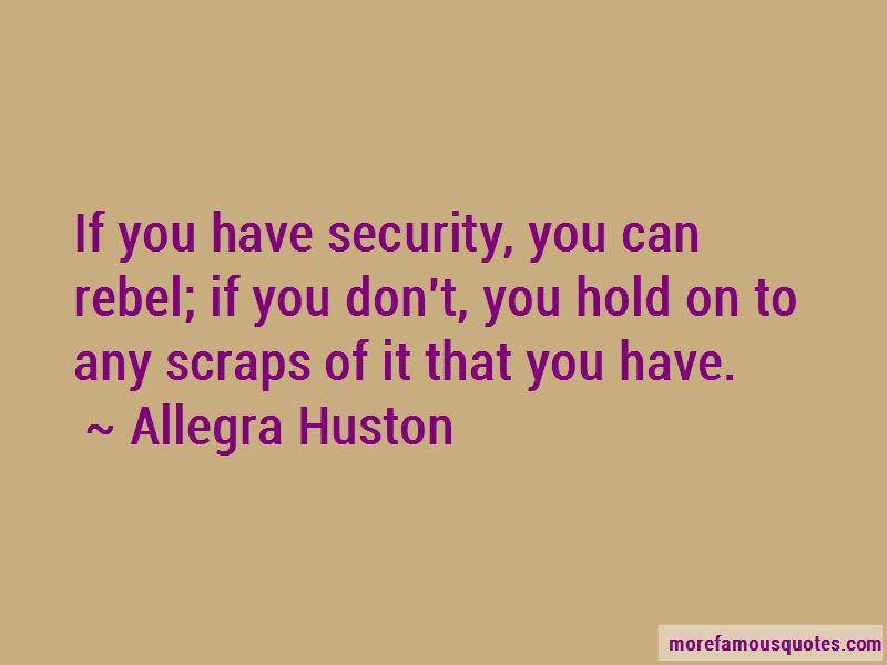 Allegra Huston Quotes