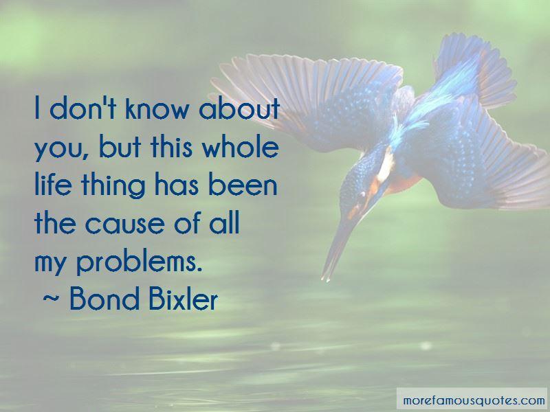 Bond Bixler Quotes