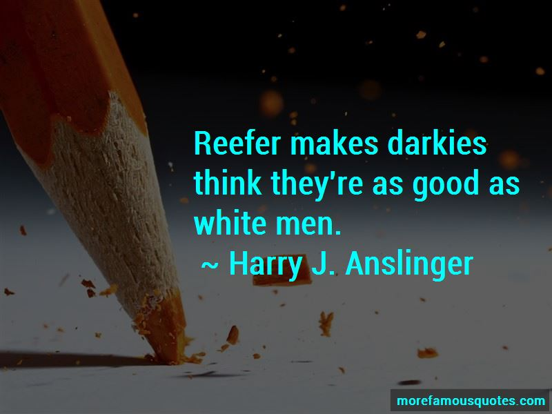 Harry J. Anslinger Quotes Pictures 3