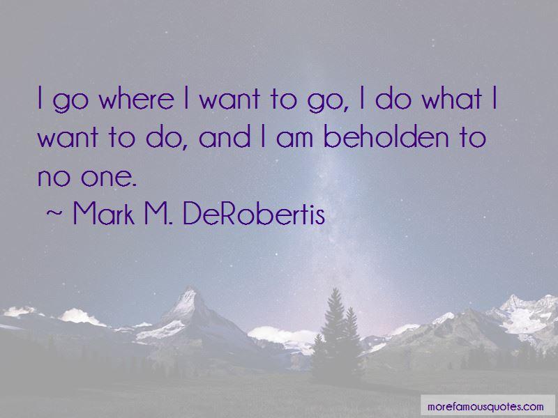 Mark M. DeRobertis Quotes