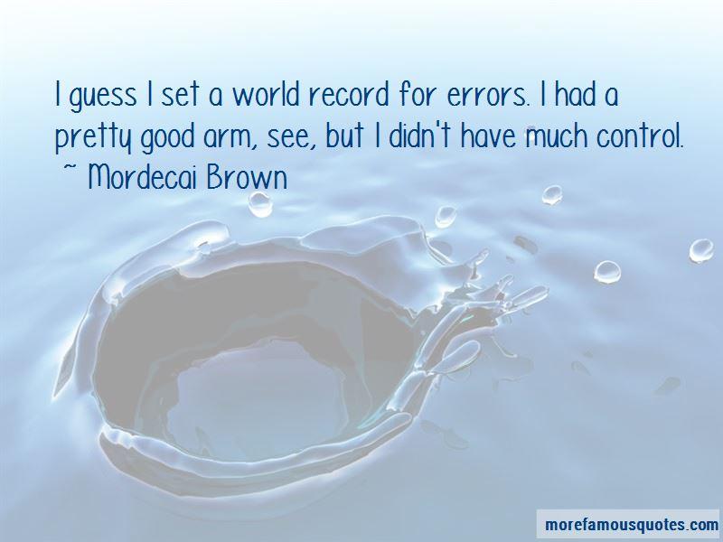 Mordecai Brown Quotes