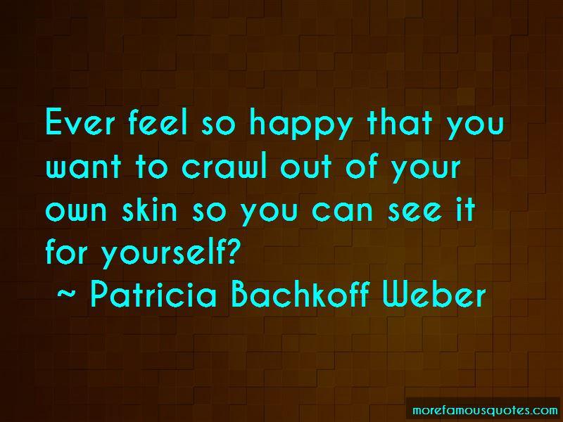 Patricia Bachkoff Weber Quotes