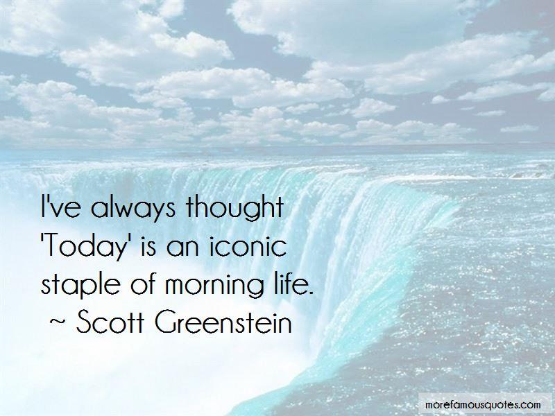 Scott Greenstein Quotes