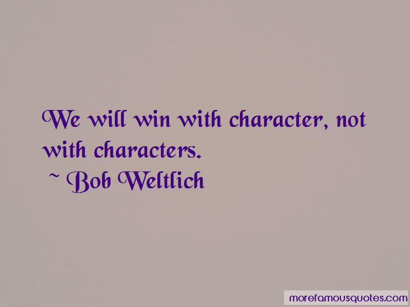 Bob Weltlich Quotes