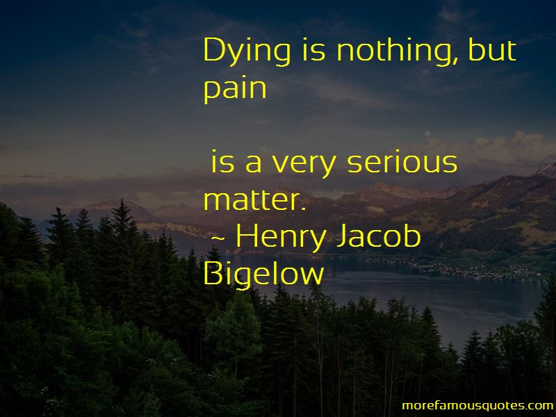 Henry Jacob Bigelow Quotes Pictures 3