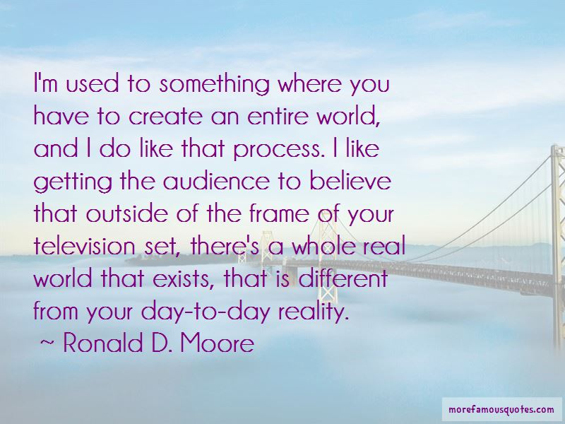 Ronald D. Moore Quotes