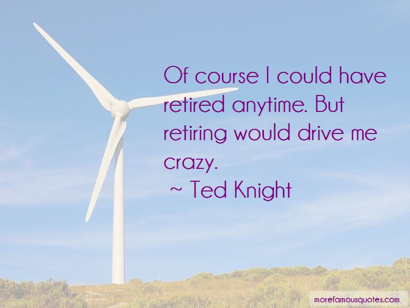 Ted Knight Quotes Pictures 4