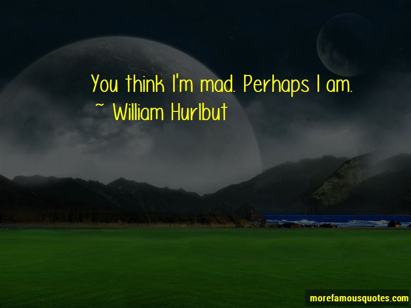 William Hurlbut Quotes Pictures 3