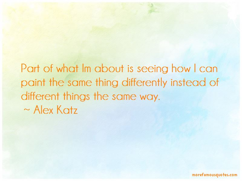 Alex Katz Quotes Pictures 4
