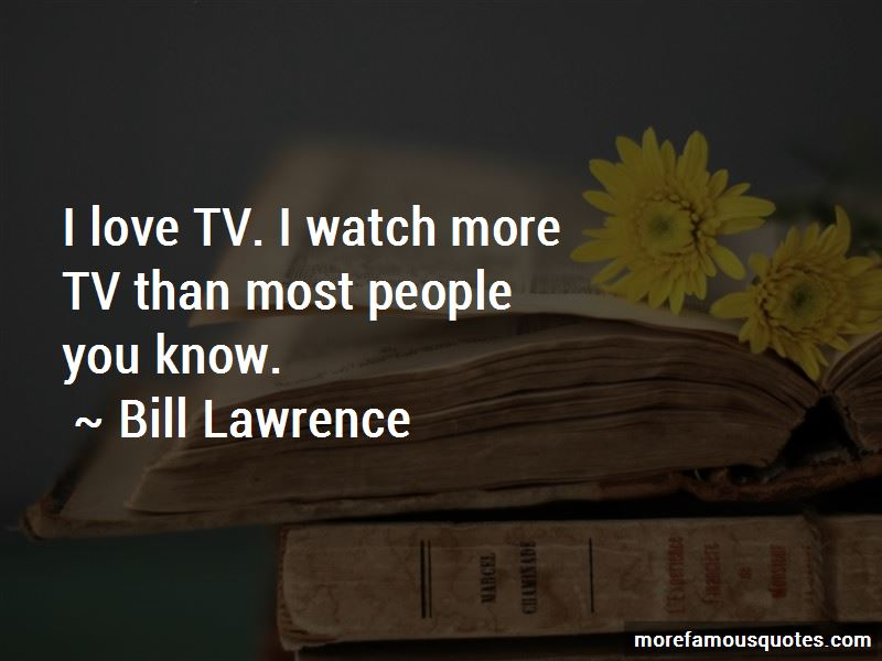 Bill Lawrence Quotes Pictures 2