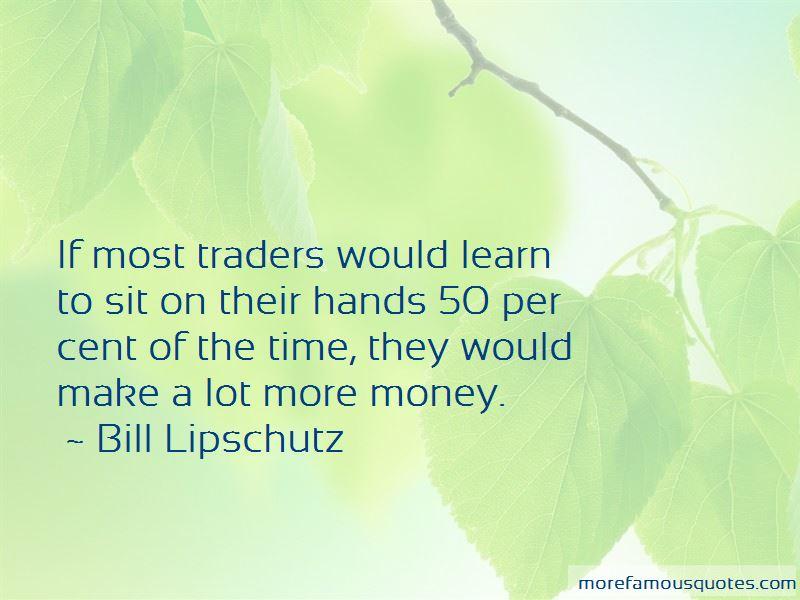 Bill Lipschutz Quotes Pictures 3