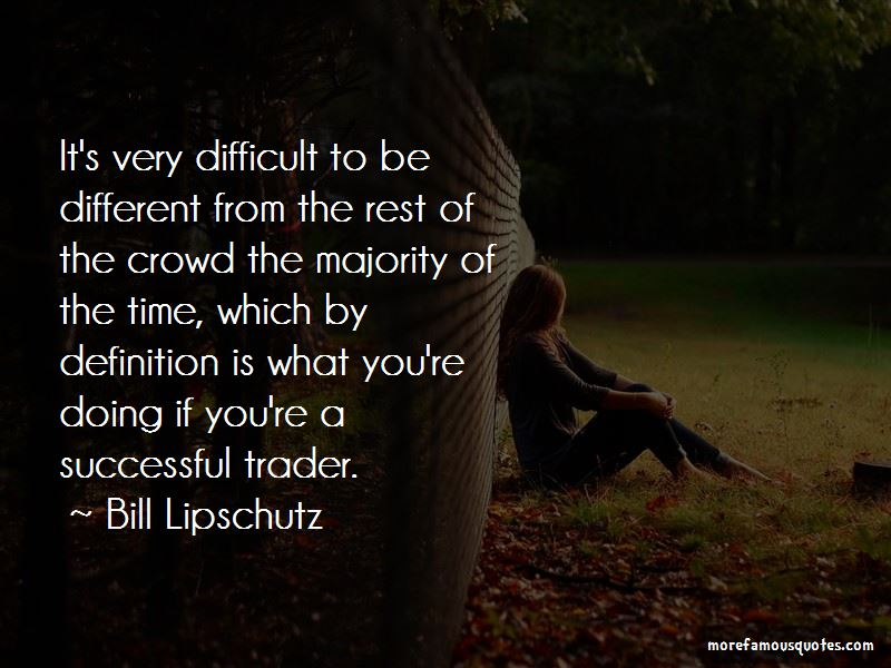 Bill Lipschutz Quotes