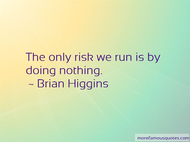 Brian Higgins Quotes Pictures 4