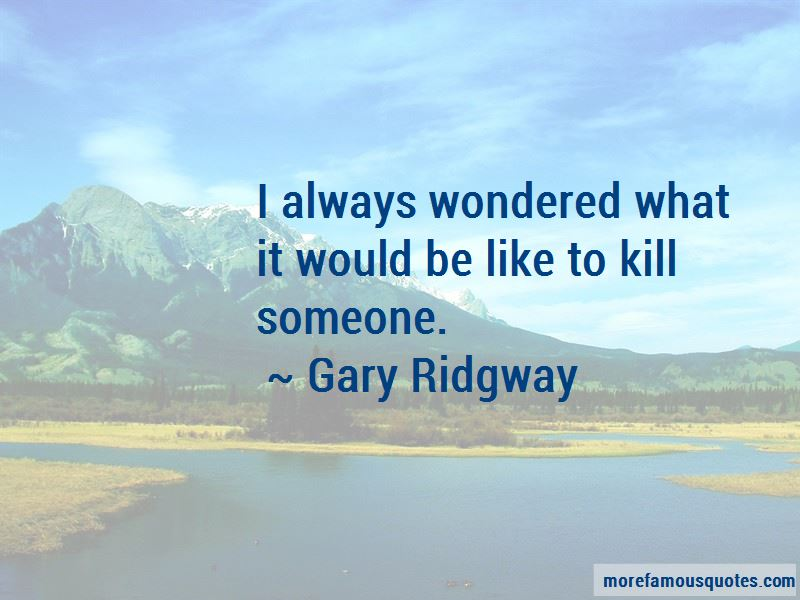 Gary Ridgway Quotes Pictures 3