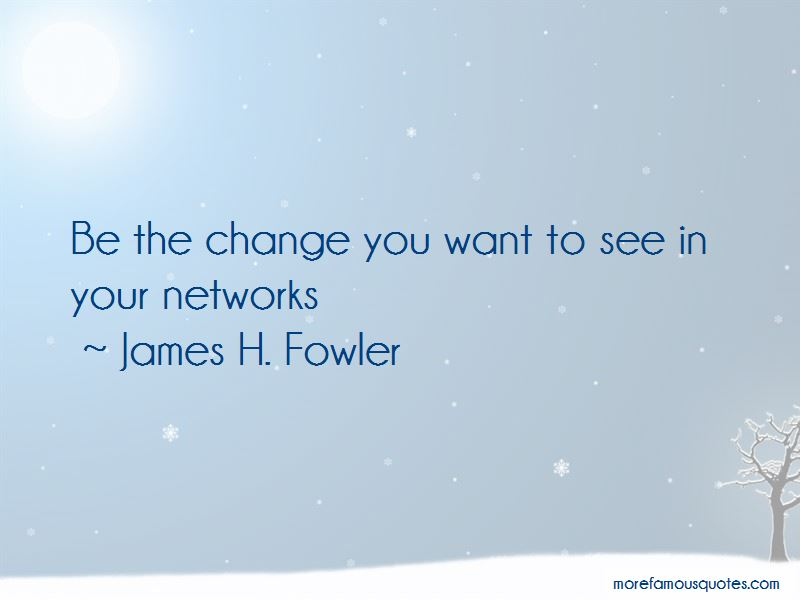 James H. Fowler Quotes Pictures 3