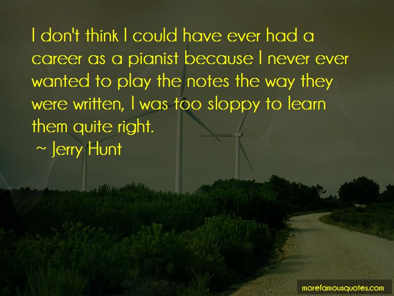 Jerry Hunt Quotes