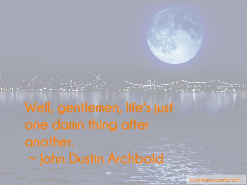 John Dustin Archbold Quotes