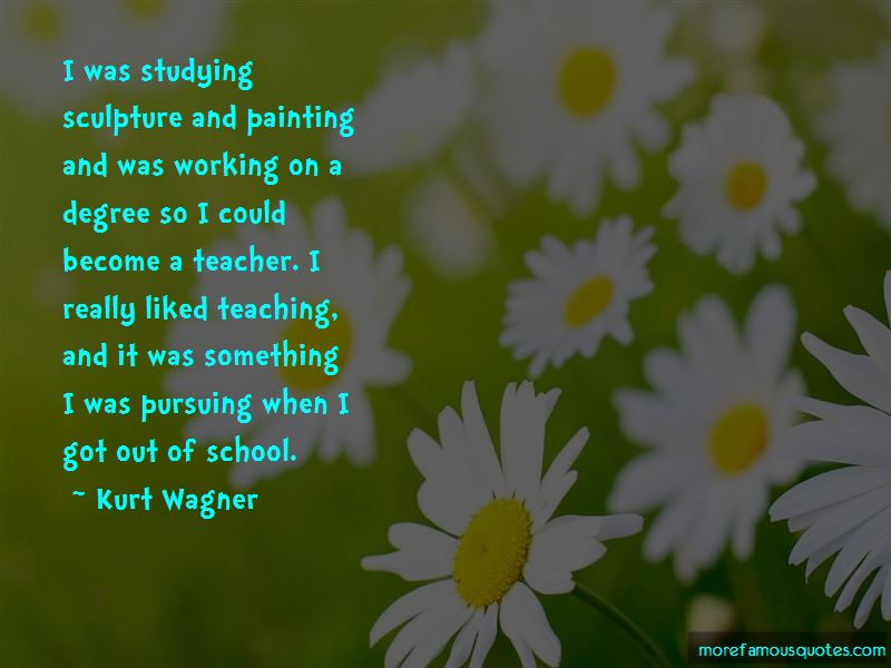 Kurt Wagner Quotes