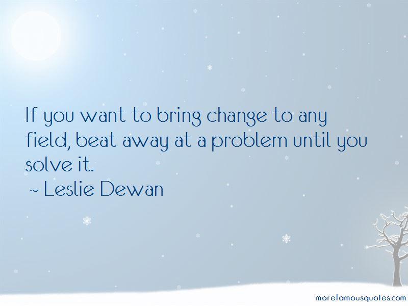 Leslie Dewan Quotes
