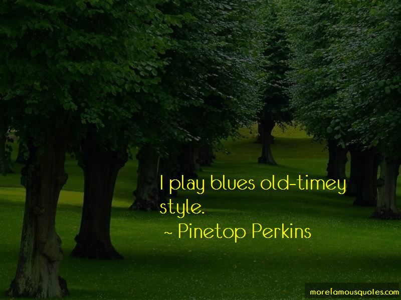 Pinetop Perkins Quotes