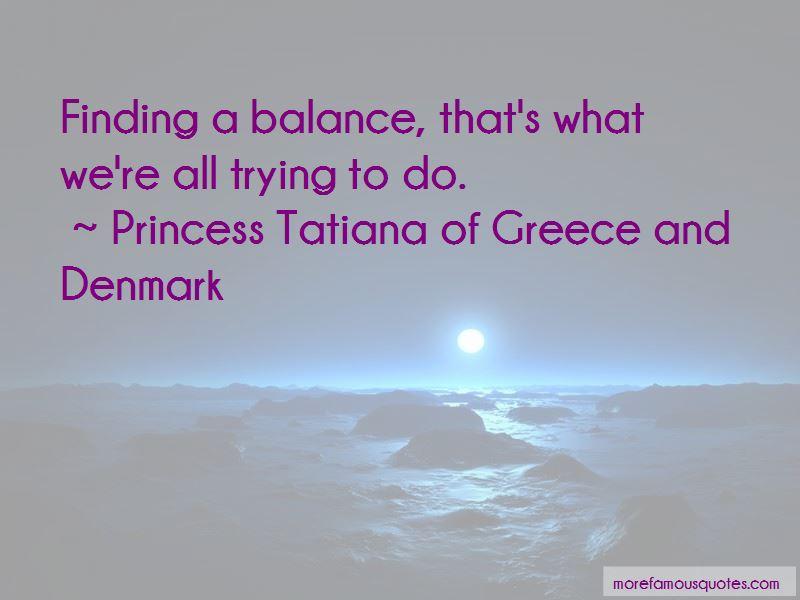 Princess Tatiana Of Greece And Denmark Quotes